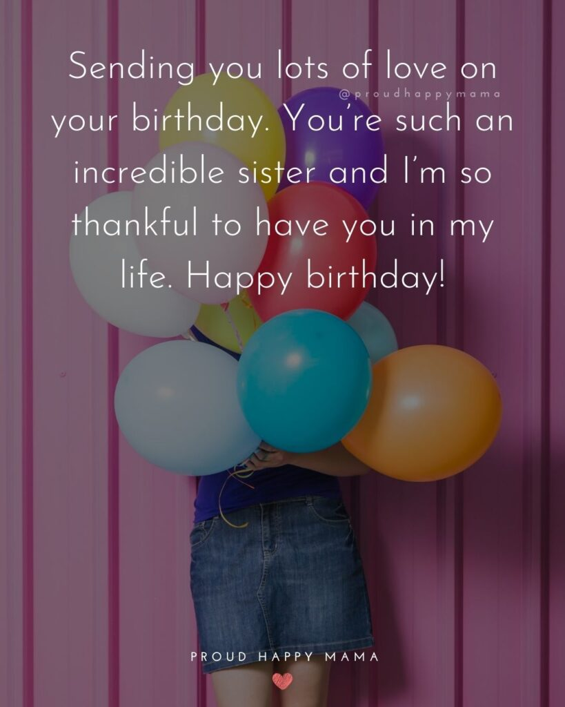 Happy Birthday Wishes For Sister - Sending you lots of love on your birthday. You're such an incredible sister and I'm so thankful to