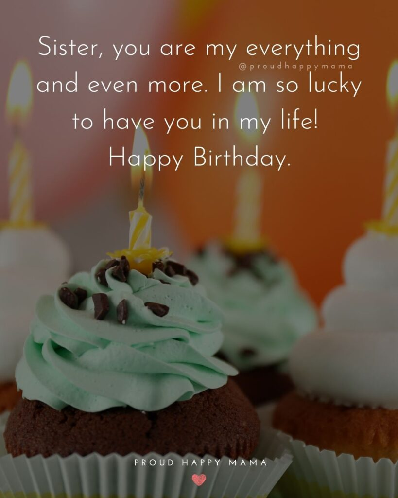 Happy Birthday Wishes For Sister - Sister, you are my everything and even more. I am so lucky to have you in my life! Happy