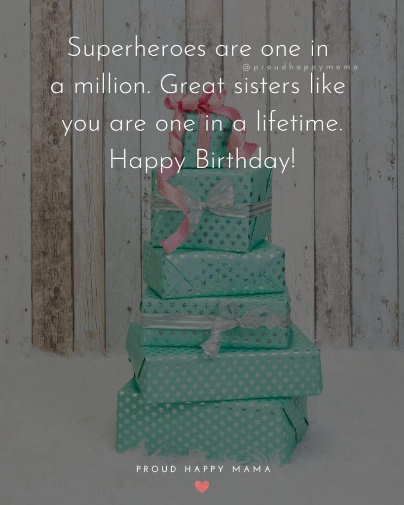 Happy Birthday Wishes For Sister - Superheroes are one in a million. Great sisters like you are one in a lifetime. Happy Birthday!'