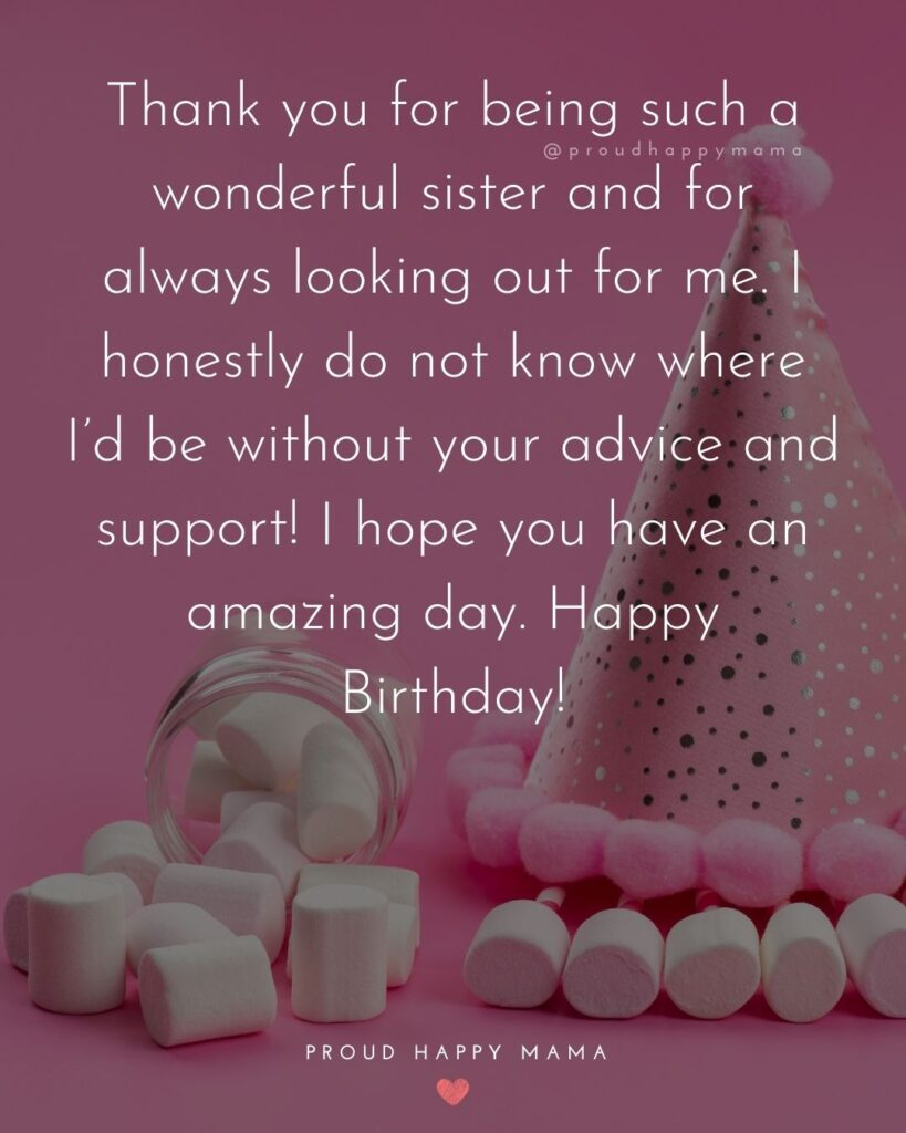 Happy Birthday Wishes For Sister - Thank you for being such a wonderful sister and for always looking out for me. I honestly do