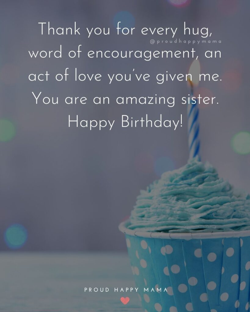 Happy Birthday Wishes For Sister - Thank you for every hug, word of encouragement, an act of love you've given me. You are an