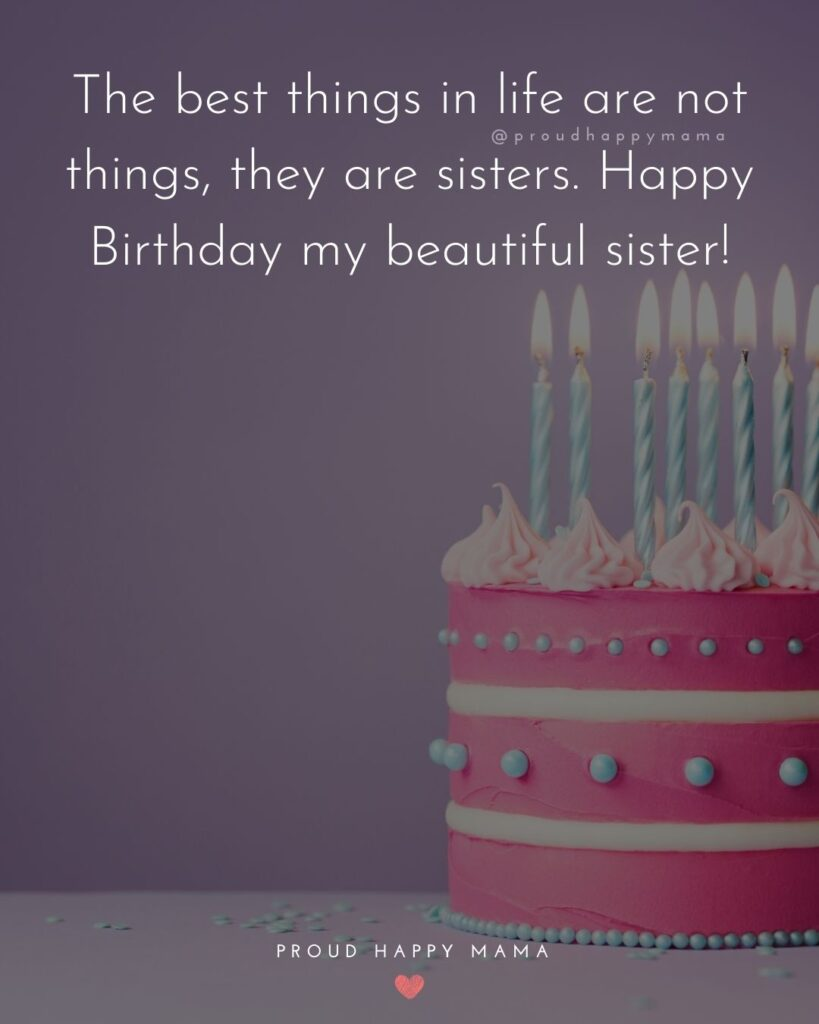 Happy Birthday Wishes For Sister - Happy birthday Sister! Thank you for always being there for me.'