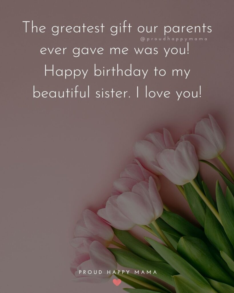 Happy Birthday Wishes For Sister - It doesn't matter how old you get; you will forever be my little sister and I will always love you.