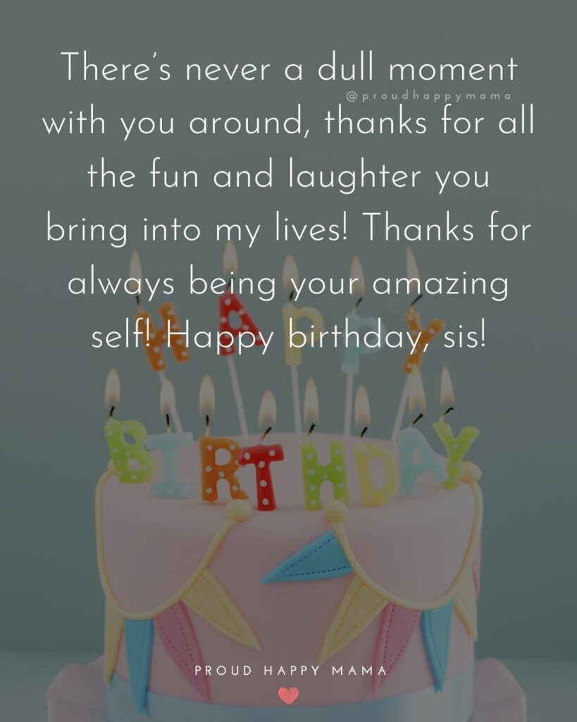 Happy Birthday Wishes For Sister - Happy birthday my wonderful sister. I wish I were as good a sister to you as you are to me, I'm so