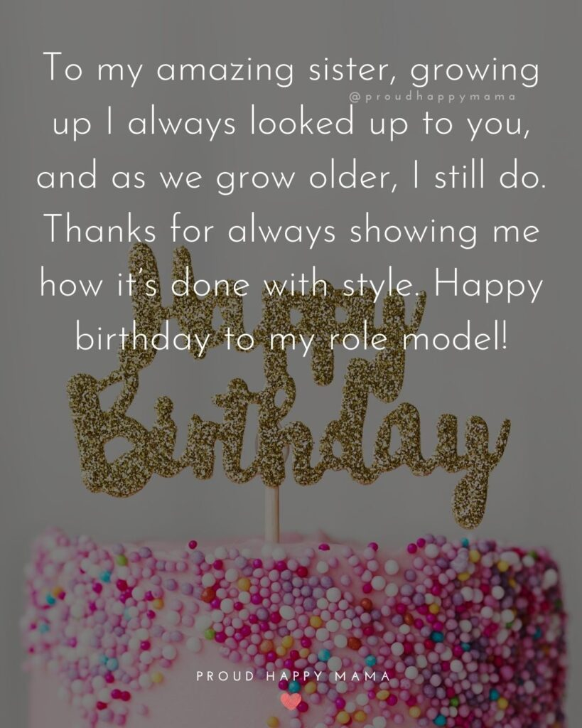 Happy Birthday Wishes For Sister - To my amazing sister, growing up I always looked up to you, and as we grow older, I still do.