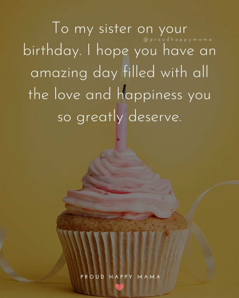 Happy Birthday Wishes For Sister - To my sister on your birthday. I hope you have an amazing day filled with all the love and