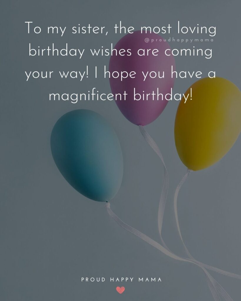 Happy Birthday Wishes For Sister - To my sister, the most loving birthday wishes are coming your way! I hope you have a