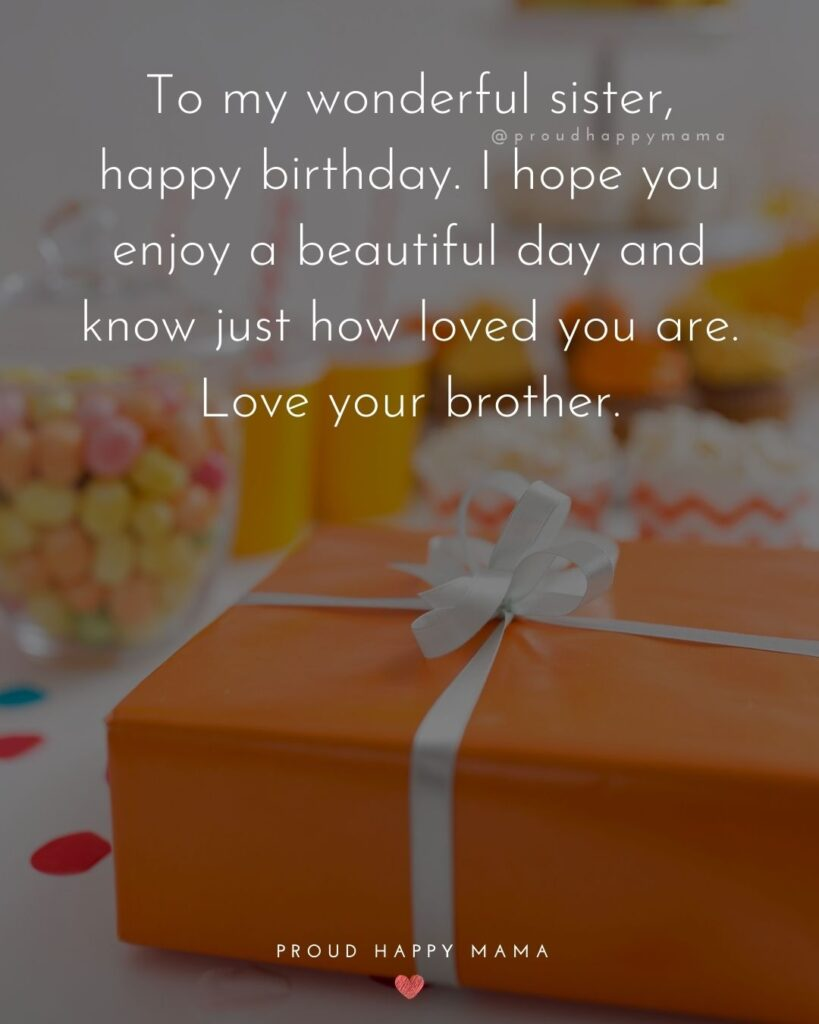 Happy Birthday Wishes For Sister - To my wonderful sister, happy birthday. I hope you enjoy a beautiful day and know just how loved