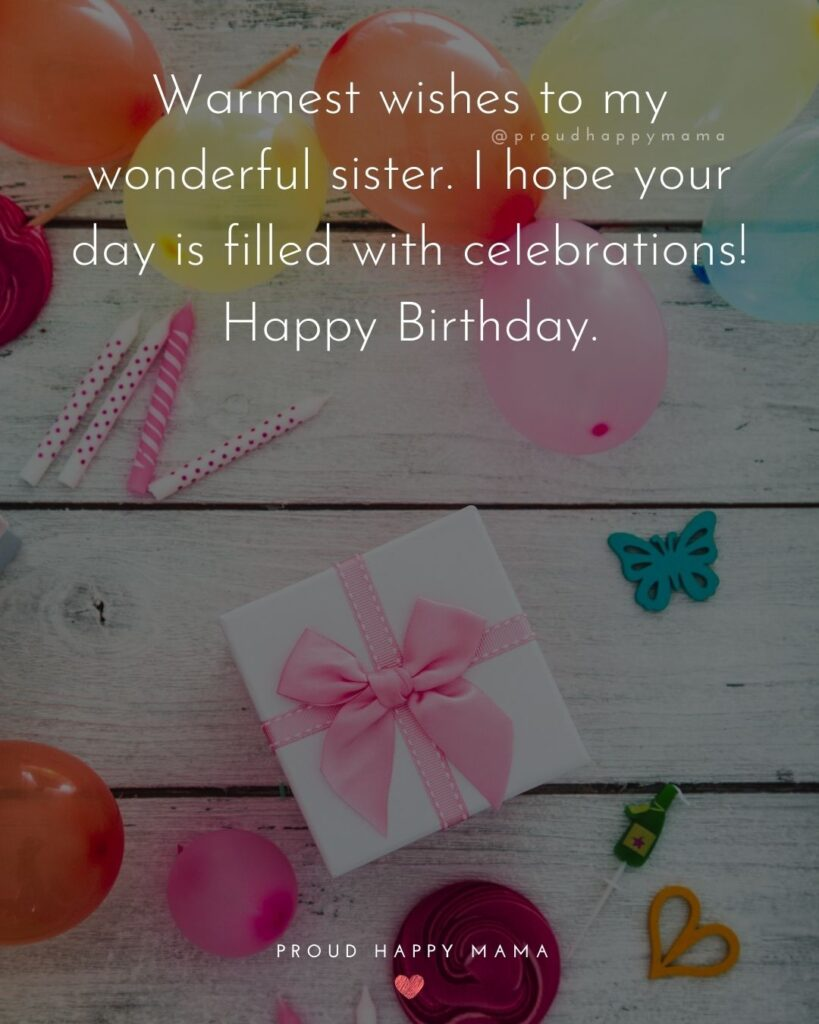 Happy Birthday Wishes For Sister - Warmest wishes to my wonderful sister. I hope your day is filled with celebrations! Happy