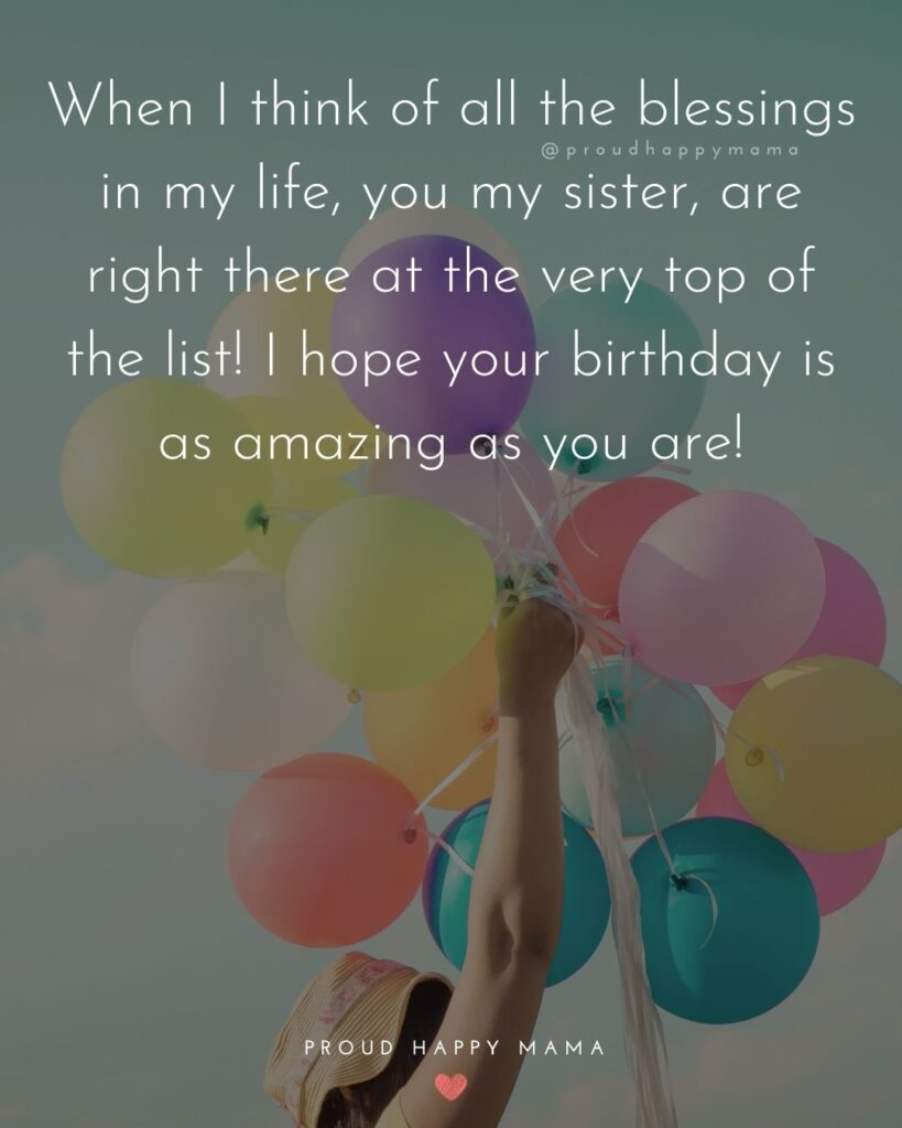 Happy Birthday Wishes For Sister - Never does a day go by that I am not grateful to have you in my life. Happy Birthday my dear