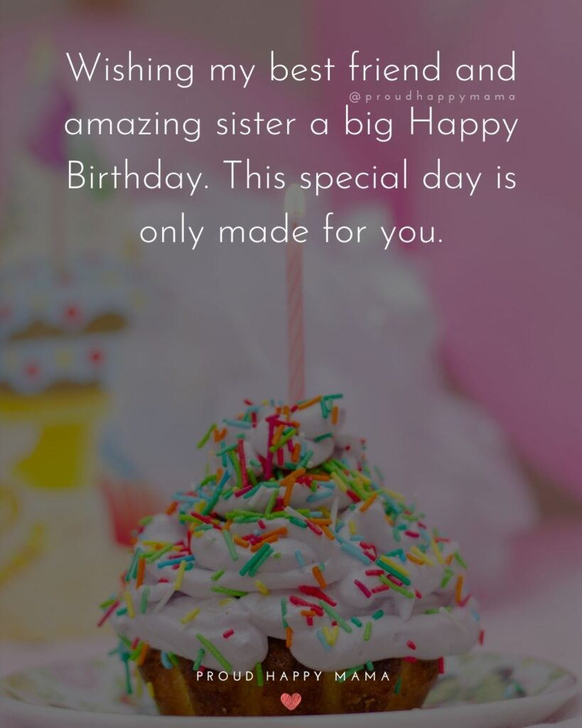 Happy Birthday Wishes For Sister - Wishing my best friend and amazing sister a big Happy Birthday. This special day is only made