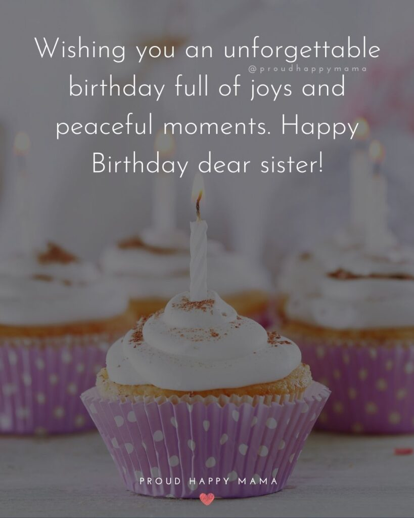 Happy Birthday Wishes For Sister - Wishing you an unforgettable birthday full of joys and peaceful moments. Happy Birthday dear