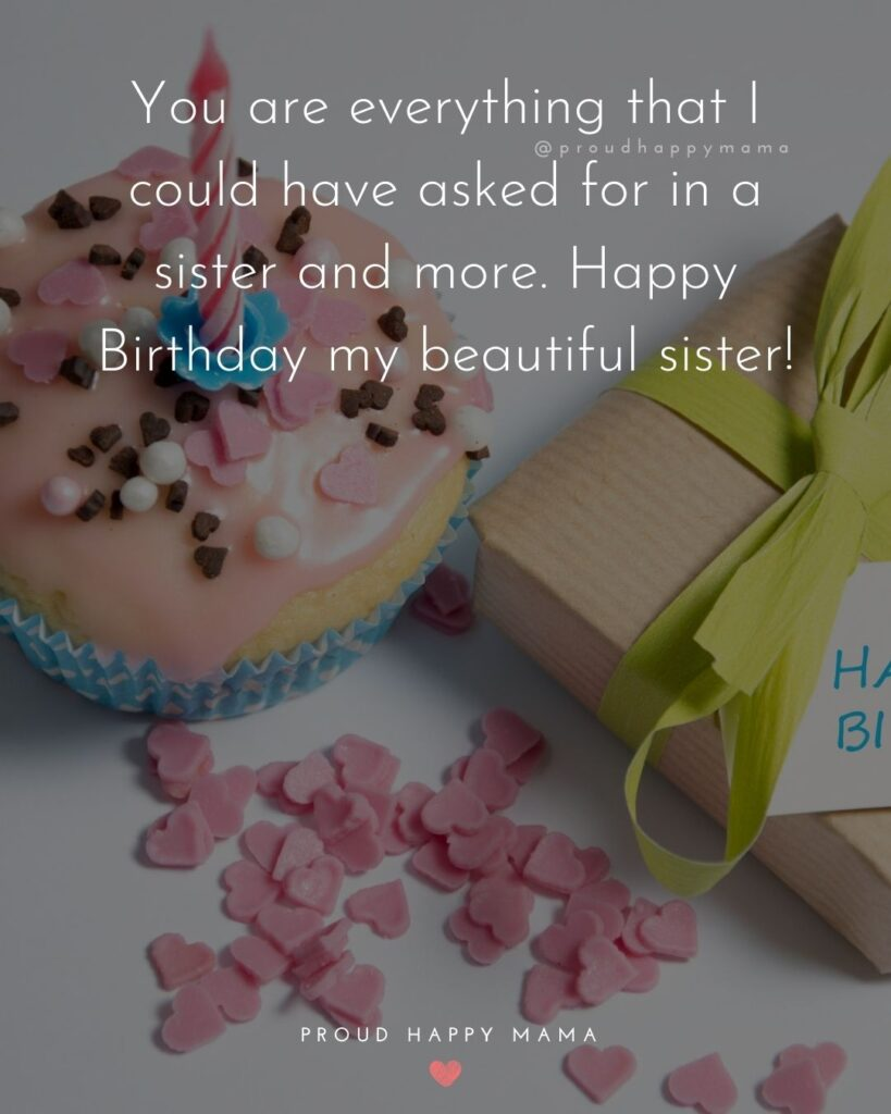 Happy Birthday Wishes For Sister - You are everything that I could have asked for in a sister and more. Happy Birthday my beautiful