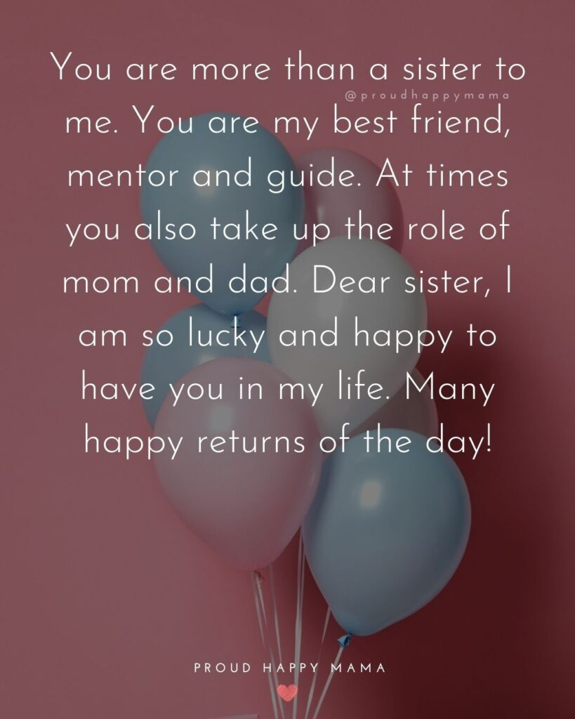 Happy Birthday Wishes For Sister - You are more than a sister to me. You are my best friend, mentor and guide. At times you also
