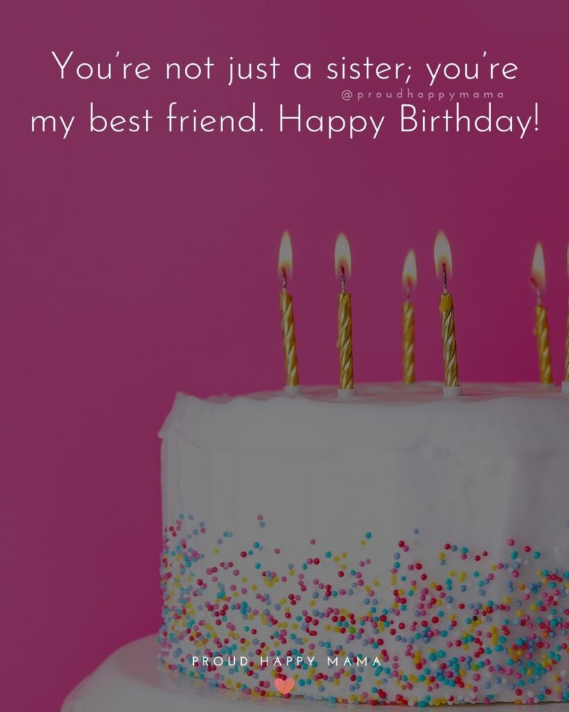 Happy Birthday Wishes For Sister - You're not just sister; you're my best friend. Happy Birthday!'