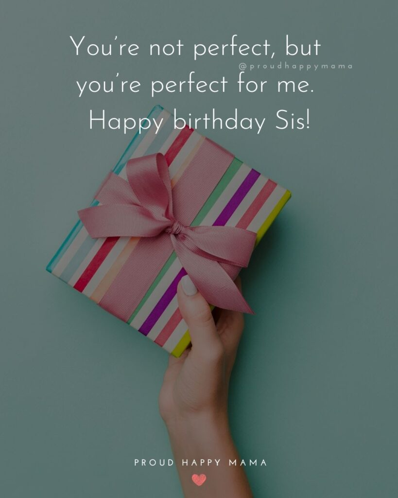 Happy Birthday Wishes For Sister - You're not perfect, but you're perfect for me. Happy birthday Sis!'