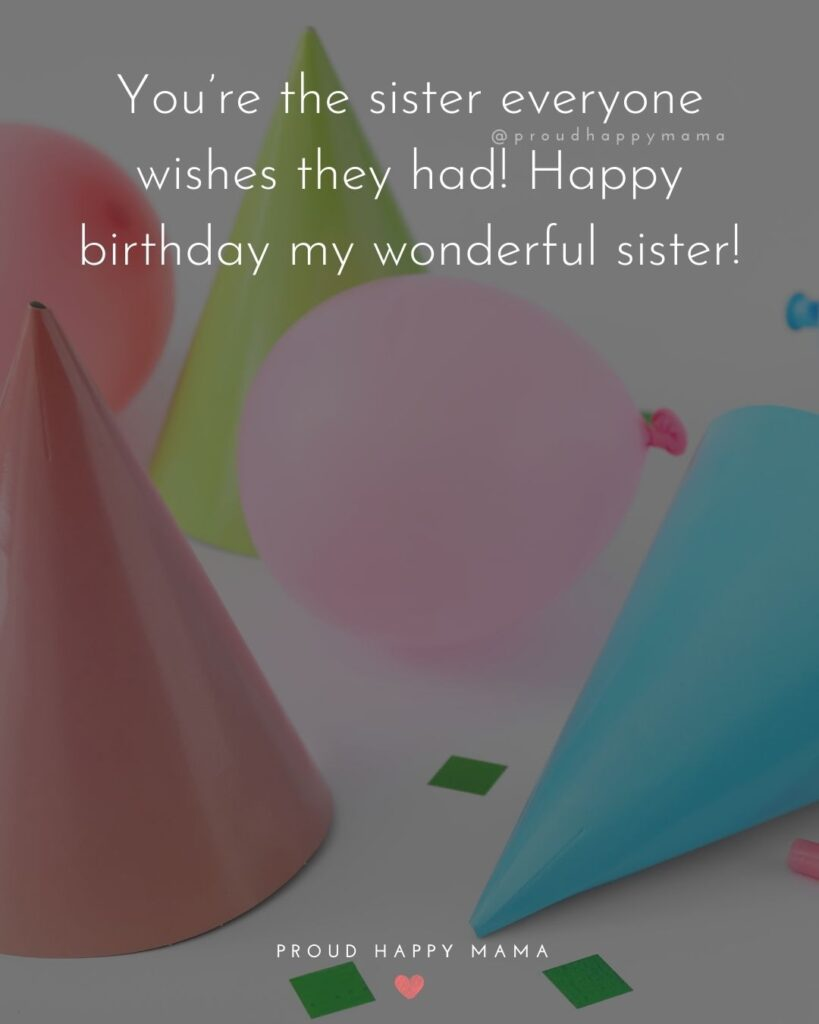 Happy Birthday Wishes For Sister - You're the sister everyone wishes they had! Happy birthday my wonderful sister!'