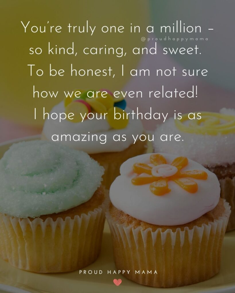 Happy Birthday Wishes For Sister - You're truly one in a million – so kind, caring, and sweet. To be honest, I am not sure how we are
