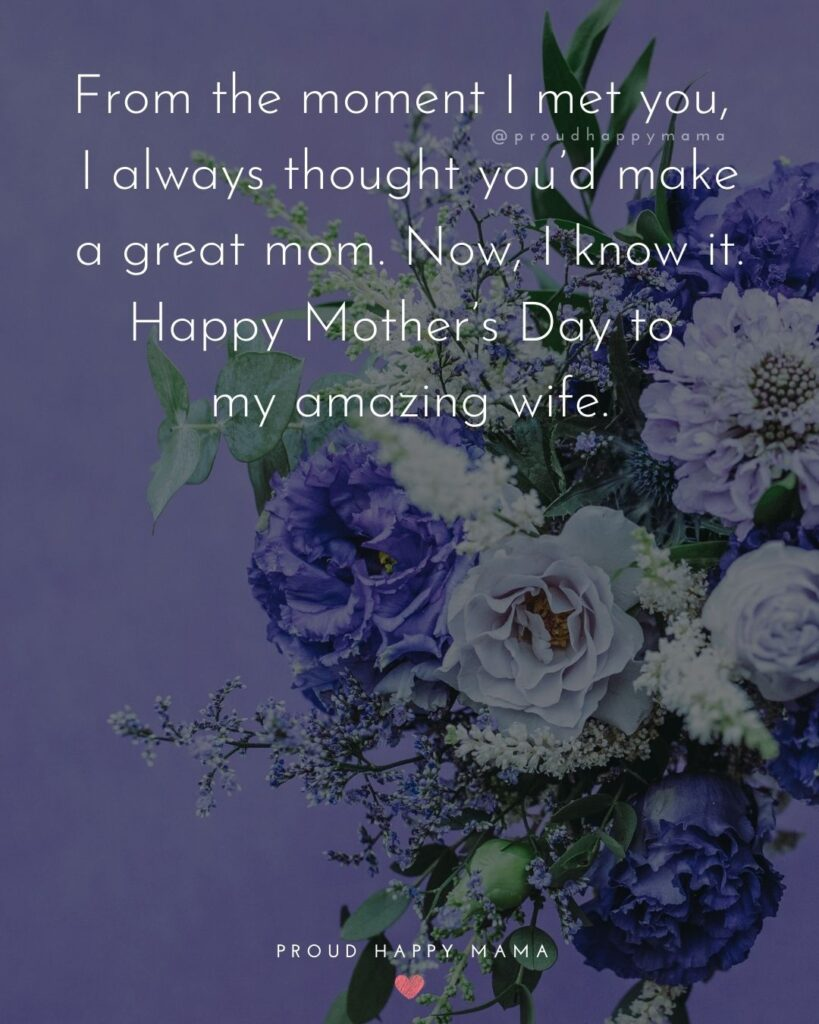 Happy Mothers Day Quotes For Wife - From the moment I met you, I always thought you'd make a great mom. Now, I know it.