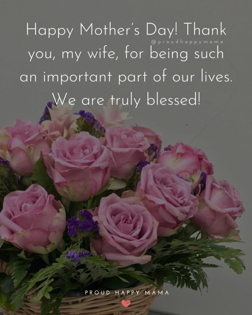 Happy Mothers Day Quotes For Wife - Happy Mother's Day! Thank you, my wife, for being such an important part of our lives.