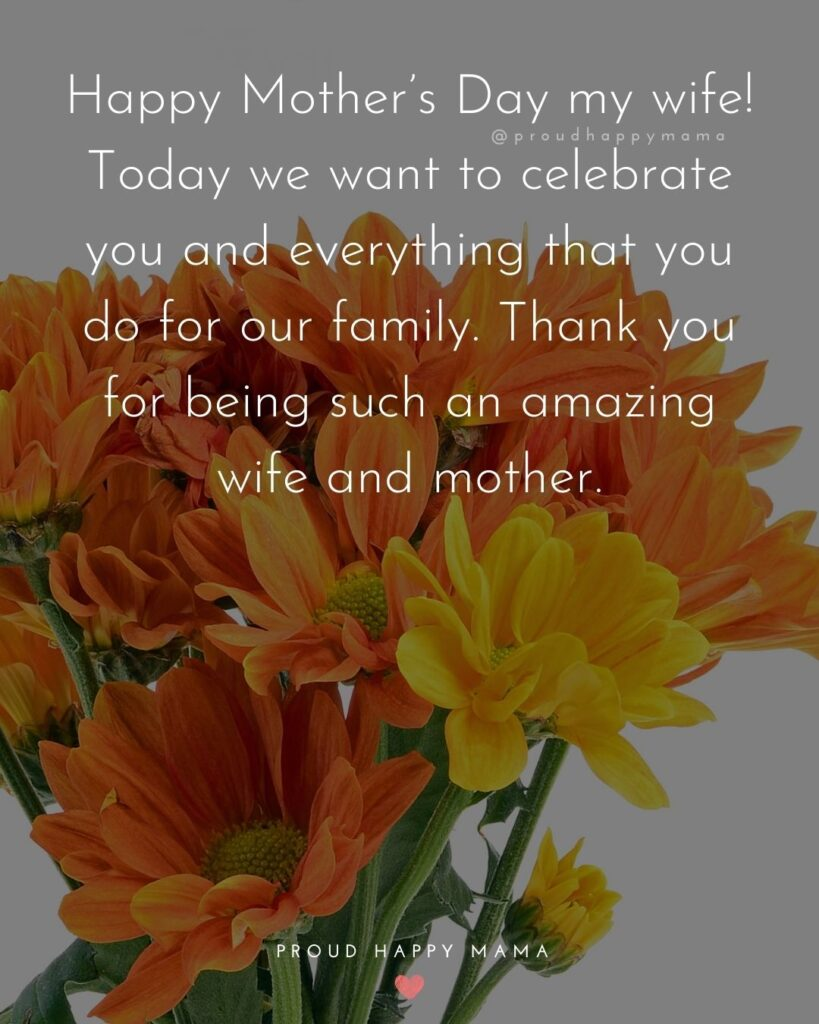 Happy Mothers Day Quotes For Wife - Happy Mother's Day my wife! Today we want to celebrate you and everything that you do