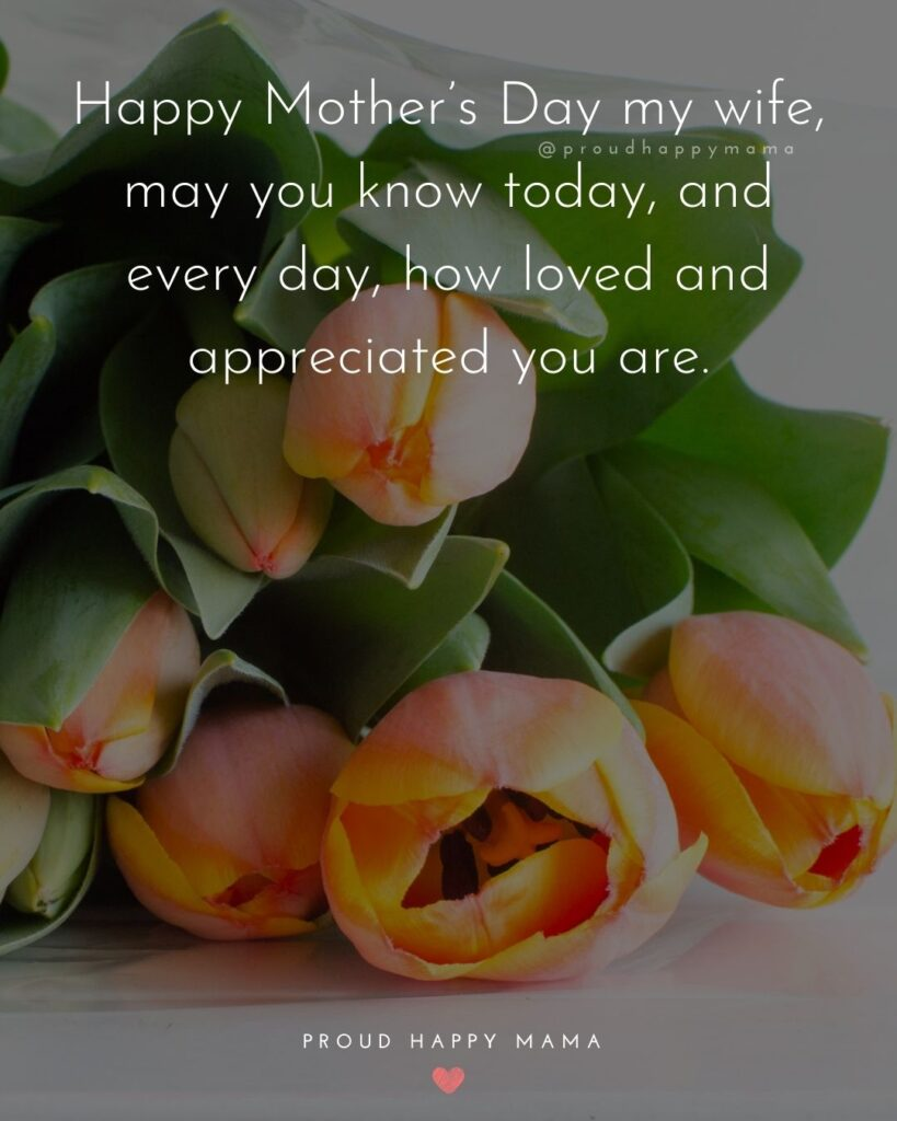 Happy Mothers Day Quotes For Wife - Happy Mother's Day my wife, may you know today, and every day, how loved and