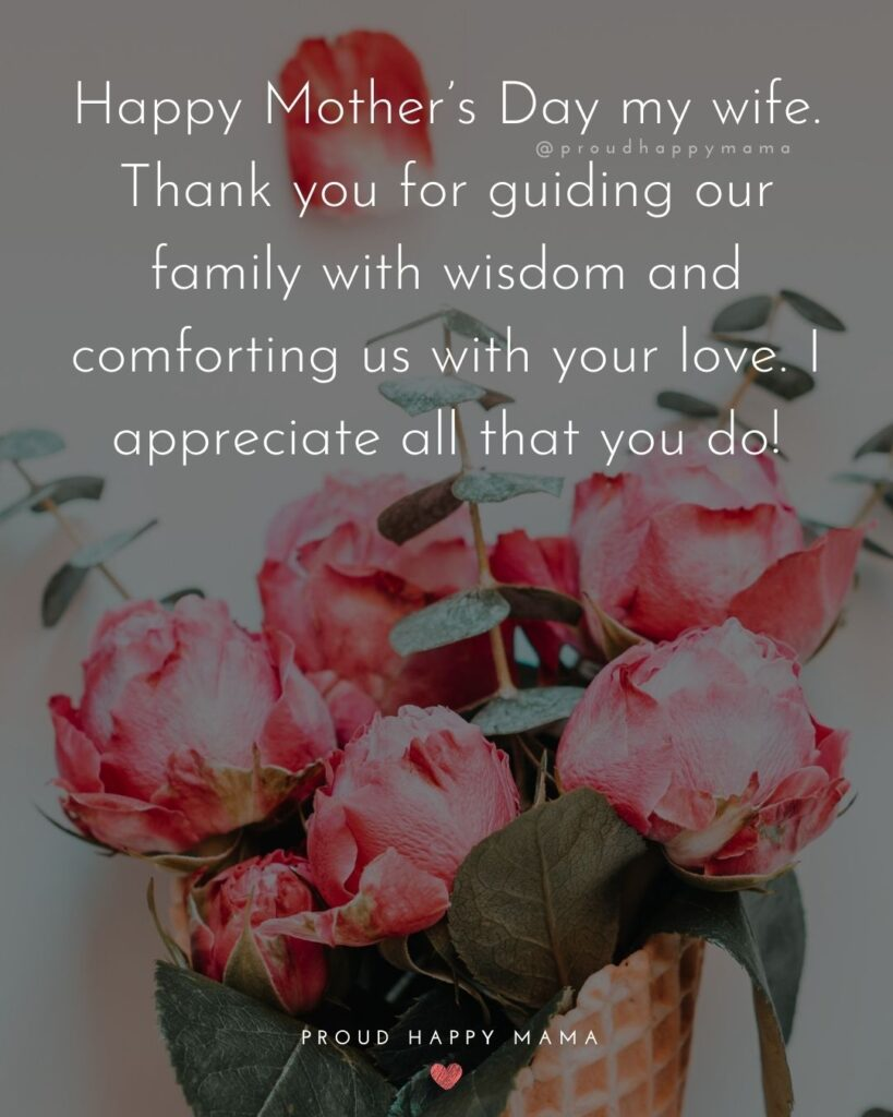 Happy Mothers Day Quotes For Wife - Happy Mother's Day my wife. Thank you for guiding our family with wisdom and