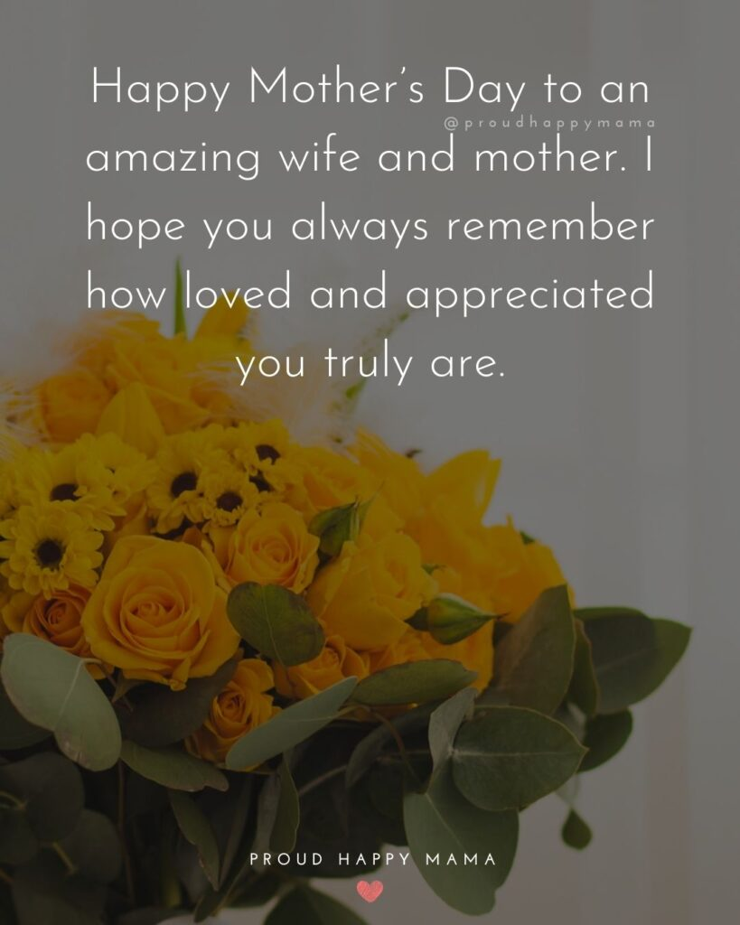 Happy Mothers Day Quotes For Wife - Happy Mother's Day to an amazing wife and mother. I hope you always remember how
