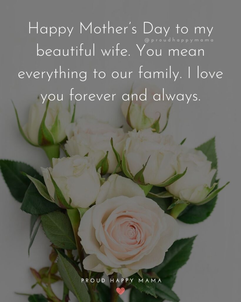 Happy Mothers Day Quotes For Wife - Happy Mother's Day to my beautiful wife. You mean everything to our family. I love you