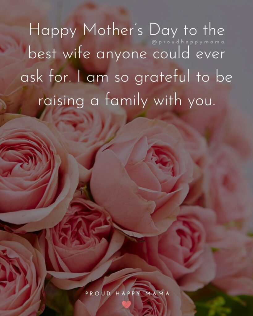 Happy Mothers Day Quotes For Wife - Happy Mother's Day to the best wife anyone could ever ask for. I am so grateful to be