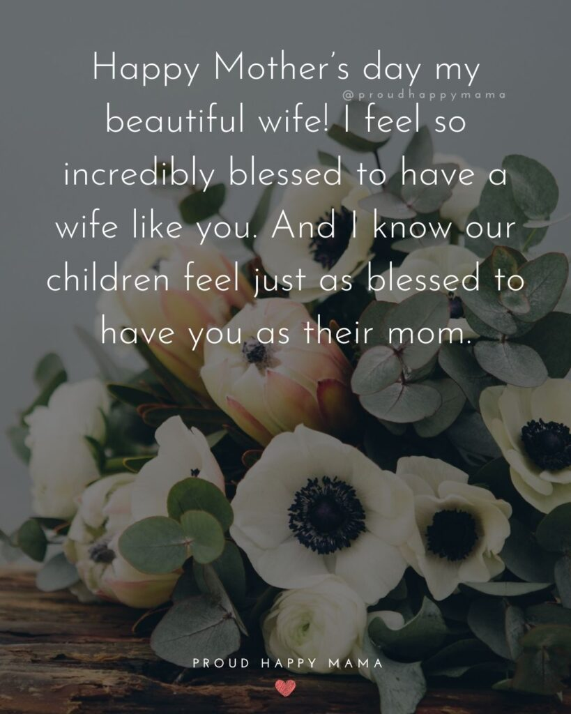 Happy Mothers Day Quotes For Wife - Happy Mother's day my beautiful wife! I feel so incredibly blessed to have a wife like you.