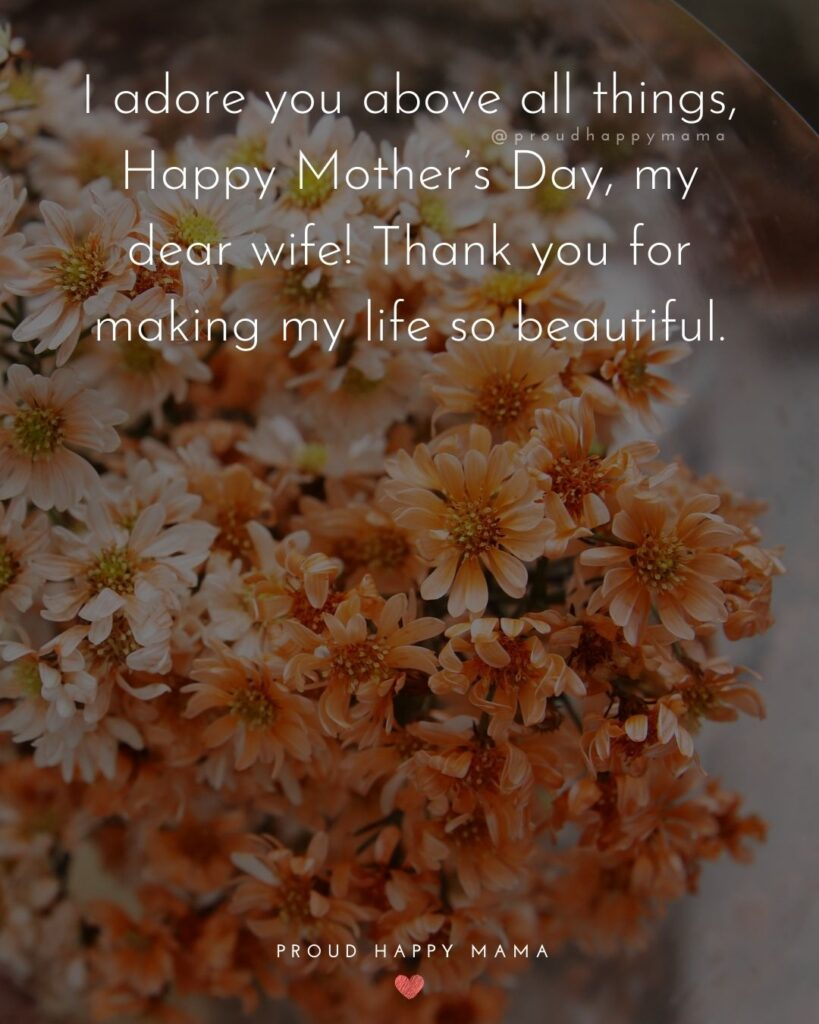 Happy Mothers Day Quotes For Wife - I adore you above all things, Happy Mother's Day, my dear wife! Thank you for making