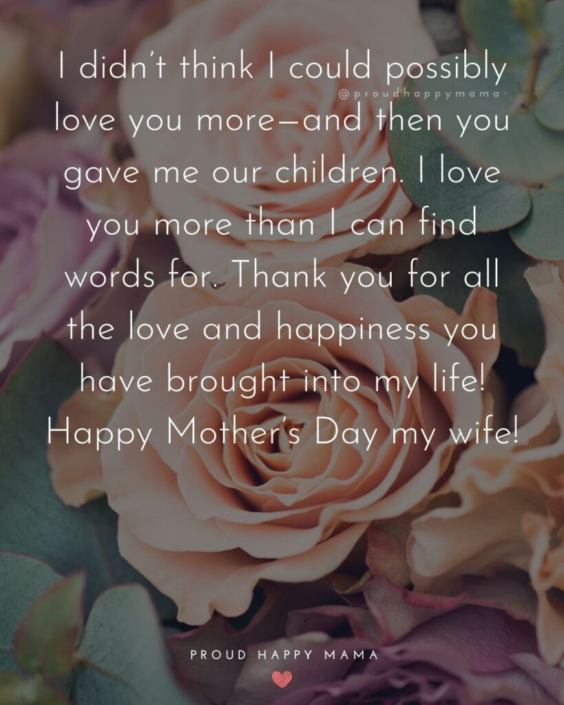 Happy Mothers Day Quotes For Wife - I didn't think I could possibly love you more—and then you gave me our children. I