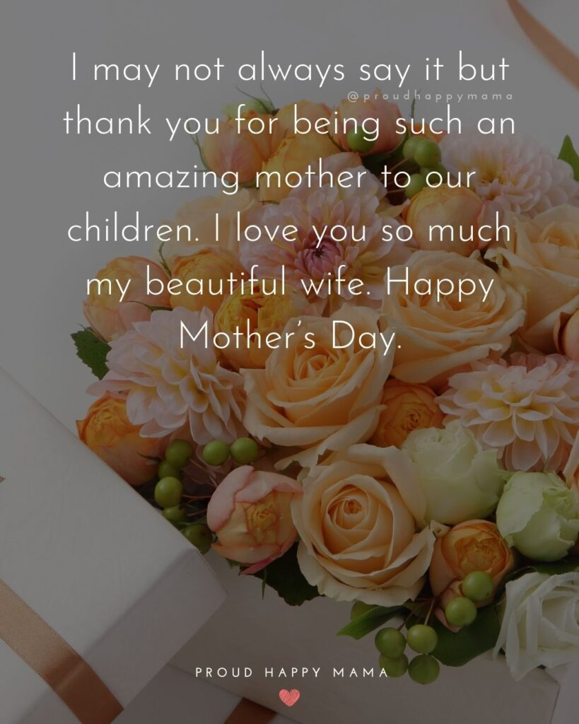 Happy Mothers Day Quotes For Wife - I may not always say it but thank you for being such an amazing mother to our children.