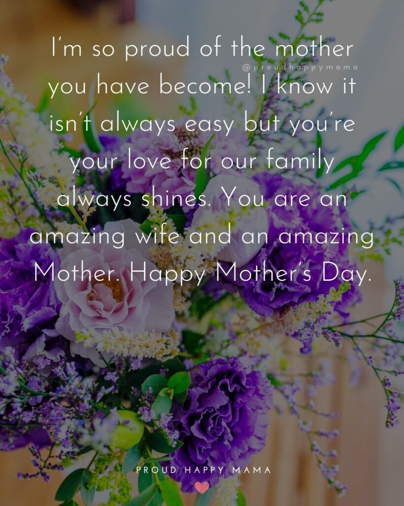 Happy Mothers Day Quotes For Wife - I'm so proud of the mother you have become! I know it isn't always easy but you're