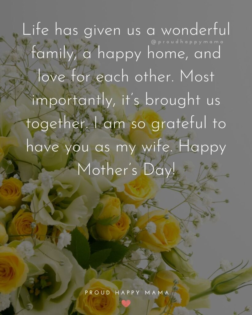 Happy Mothers Day Quotes For Wife - Life has given us a wonderful family, a happy home, and love for each other. Most