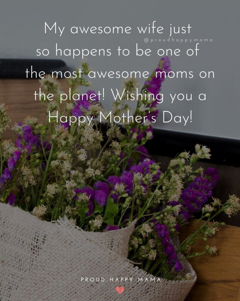Happy Mothers Day Quotes For Wife - My awesome wife just so happens to be one of the most awesome moms on the planet!
