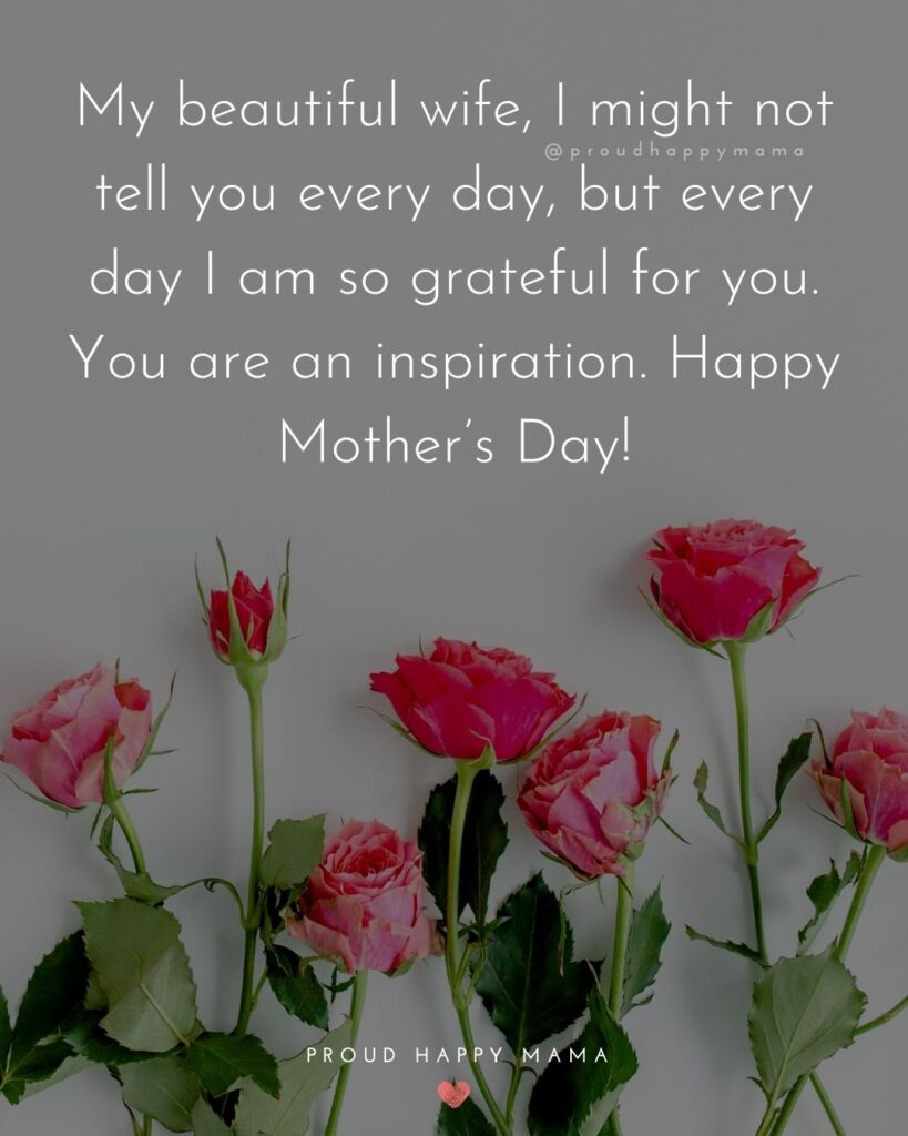 Happy Mothers Day Quotes For Wife - My beautiful wife, I might not tell you every day, but every day I am so grateful for you. You
