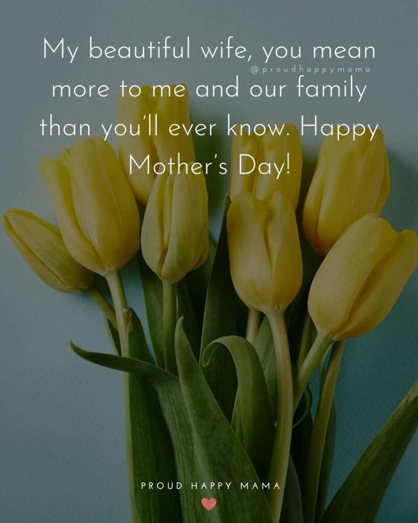 Happy Mothers Day Quotes For Wife - My beautiful wife, you mean more to me and our family than you'll ever know. Happy