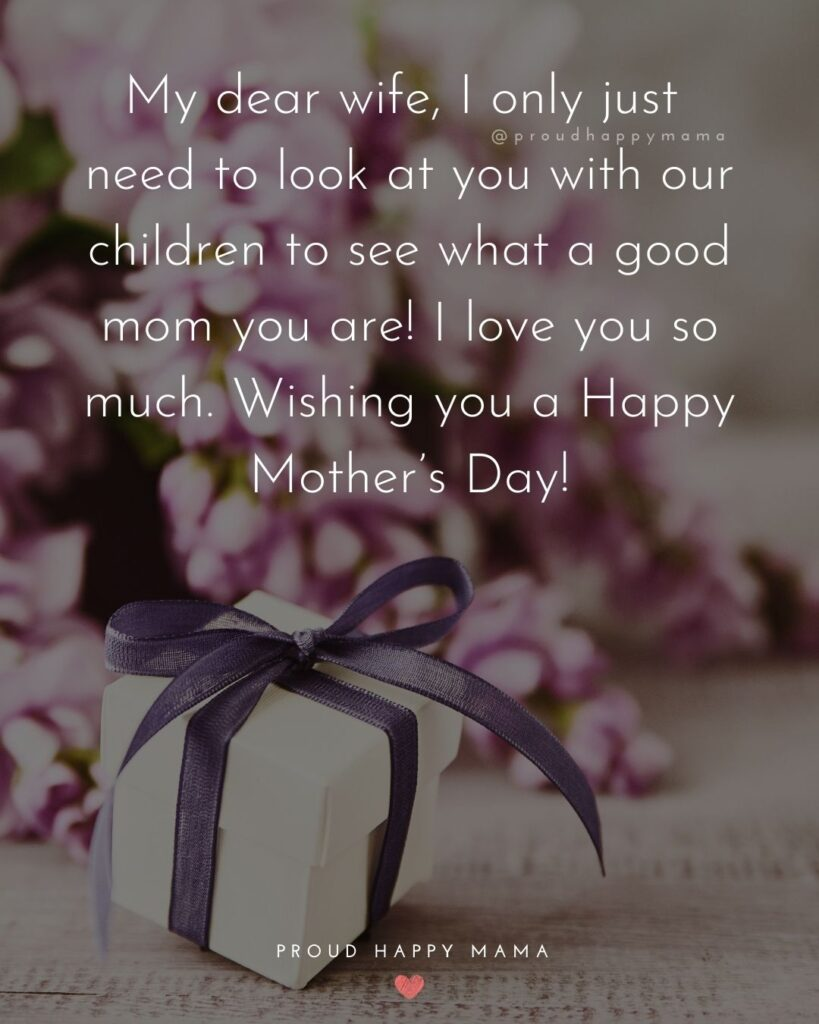Happy Mothers Day Quotes For Wife - My dear wife, I only just need to look at you with our children to see what a good mom