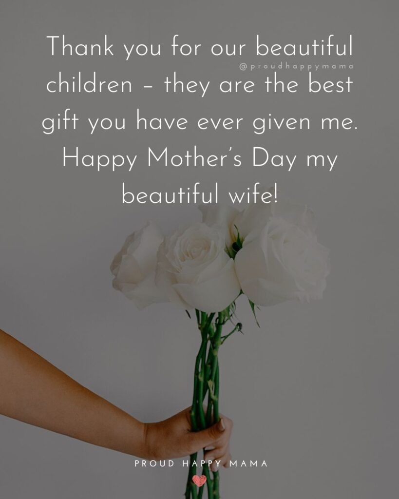 Happy Mothers Day Quotes For Wife - Thank you for our beautiful children – they are the best gift you have ever given