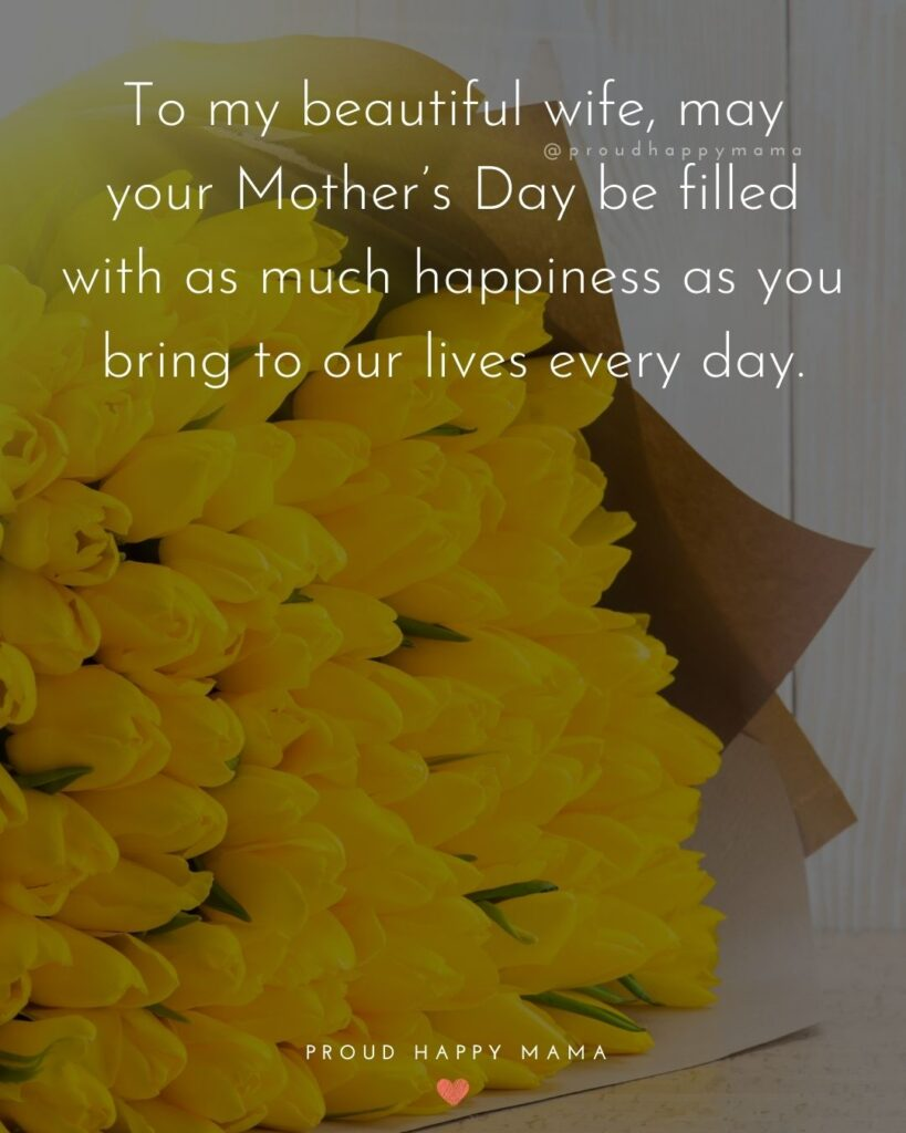 Happy Mothers Day Quotes For Wife - To my beautiful wife, may your Mother's Day be filled with as much happiness as you bring