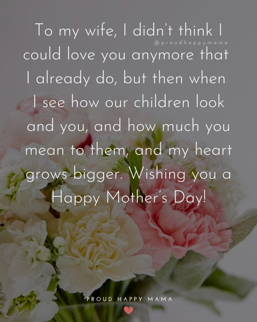 Happy Mothers Day Quotes For Wife - To my wife, I didn't think I could love you anymore that I already do, but then when I see