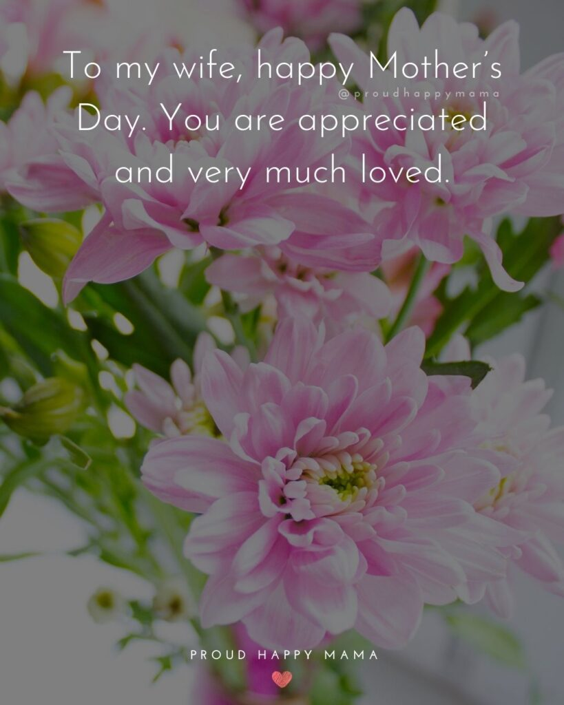 Happy Mothers Day Quotes For Wife - To my wife, happy Mother's Day. You are appreciated and very much loved.'