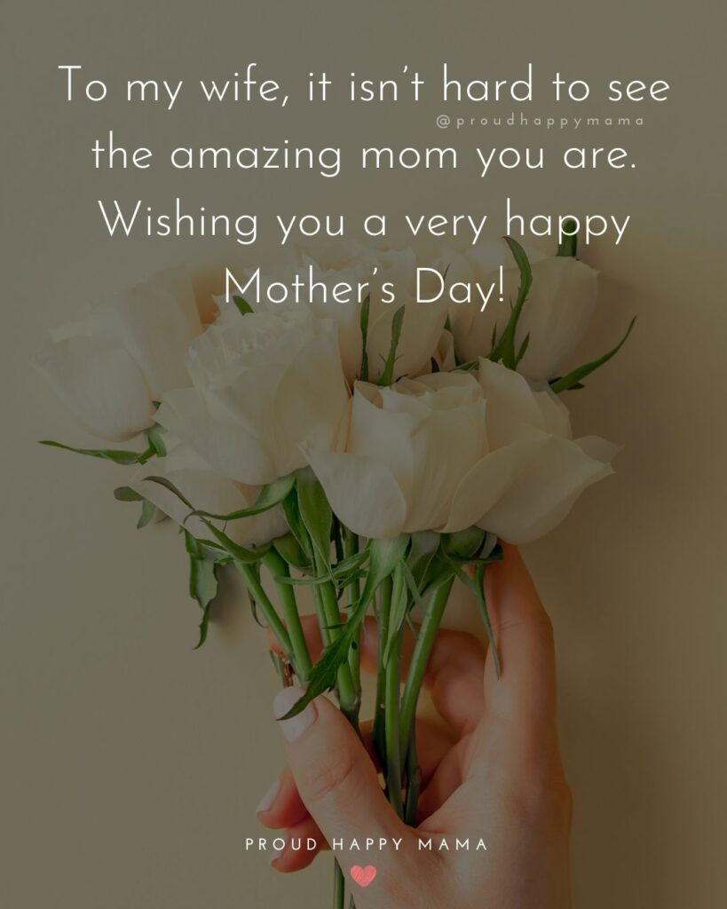 Happy Mothers Day Quotes For Wife - To my wife, it isn't hard to see the amazing mom you are. Wishing you a very happy
