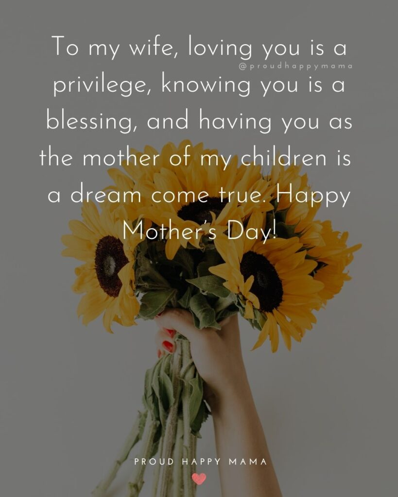 Happy Mothers Day Quotes For Wife - To my wife, loving you is a privilege, knowing you is a blessing, and having you as the