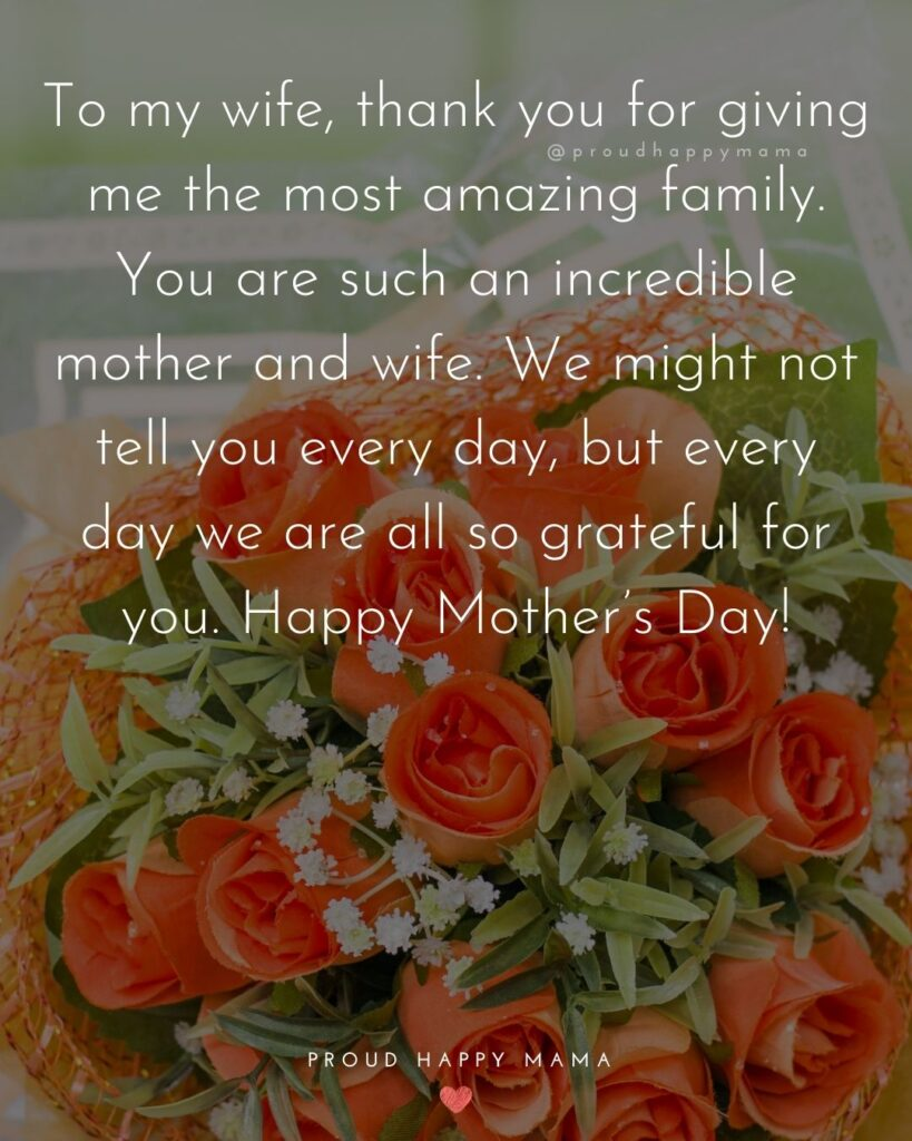 Happy Mothers Day Quotes For Wife - To my wife, thank you for giving me the most amazing family. You are such an incredible