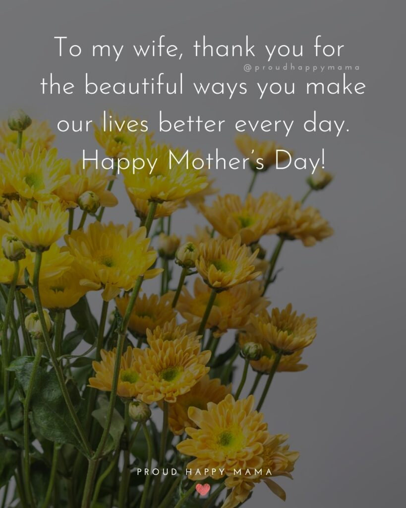 Happy Mothers Day Quotes For Wife - To my wife, thank you for the beautiful ways you make our lives better every day. Happy