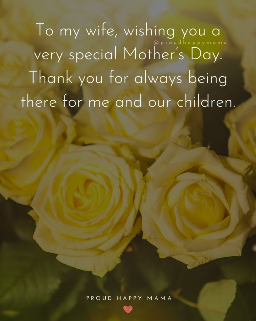 Happy Mothers Day Quotes For Wife - To my wife, wishing you a very special Mother's Day. Thank you for always being there for