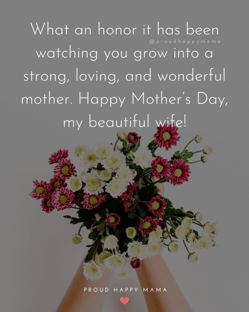 Happy Mothers Day Quotes For Wife - What an honor it has been watching you grow into a strong, loving, and wonderful